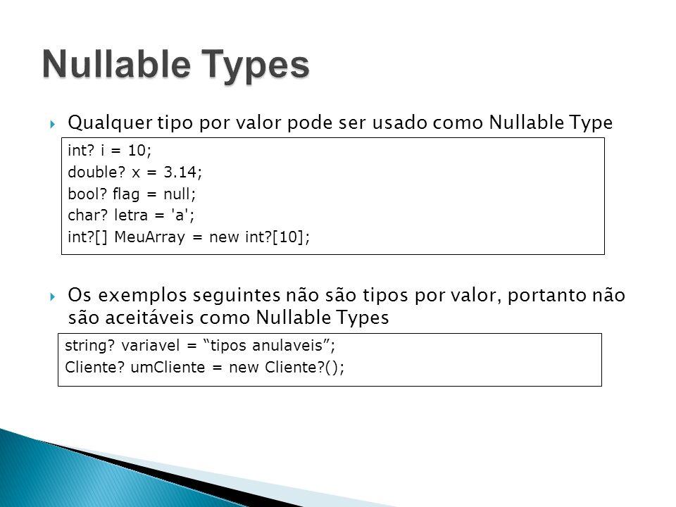 Qualquer tipo por valor pode ser usado como Nullable Type Os exemplos seguintes não são tipos por valor, portanto não são aceitáveis como Nullable Typ