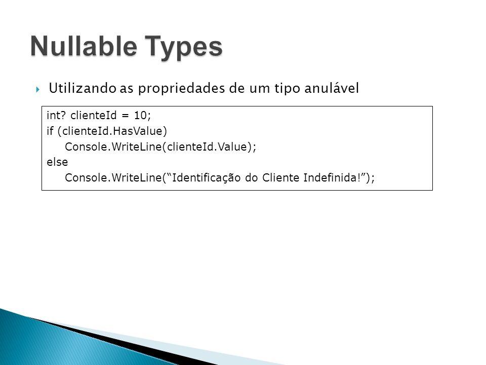 Utilizando as propriedades de um tipo anulável int? clienteId = 10; if (clienteId.HasValue) Console.WriteLine(clienteId.Value); else Console.WriteLine