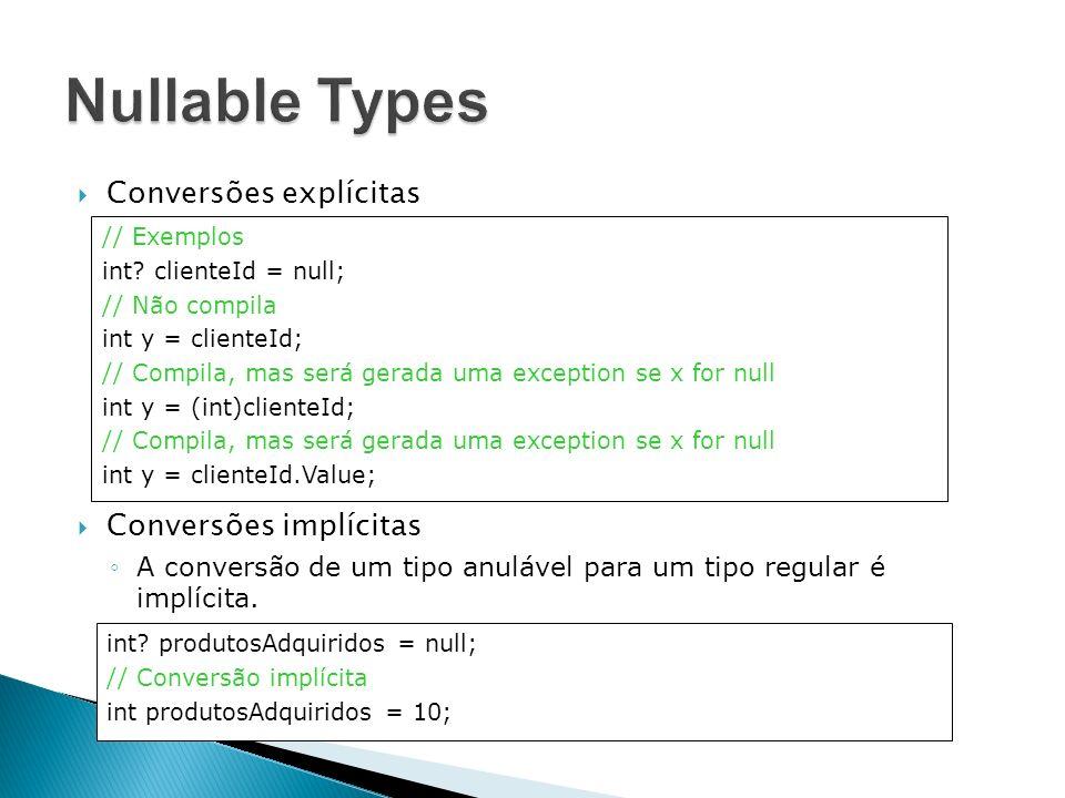 Operadores Quaisquer operadores existentes para tipos por valor podem ser utilizados com Nullable Types.