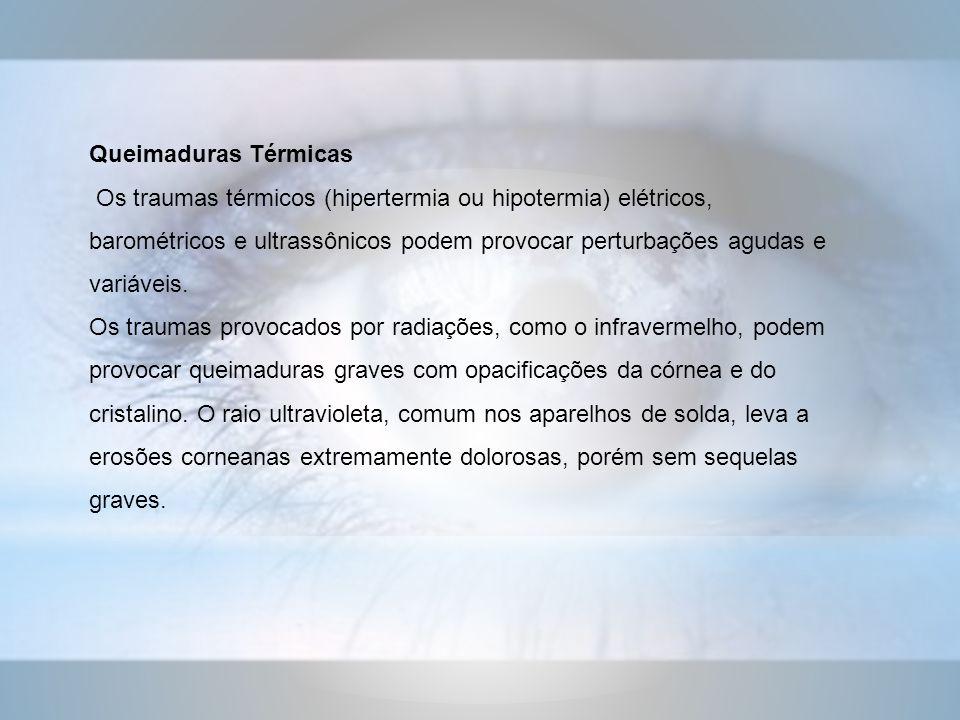 Queimaduras Térmicas Os traumas térmicos (hipertermia ou hipotermia) elétricos, barométricos e ultrassônicos podem provocar perturbações agudas e variáveis.