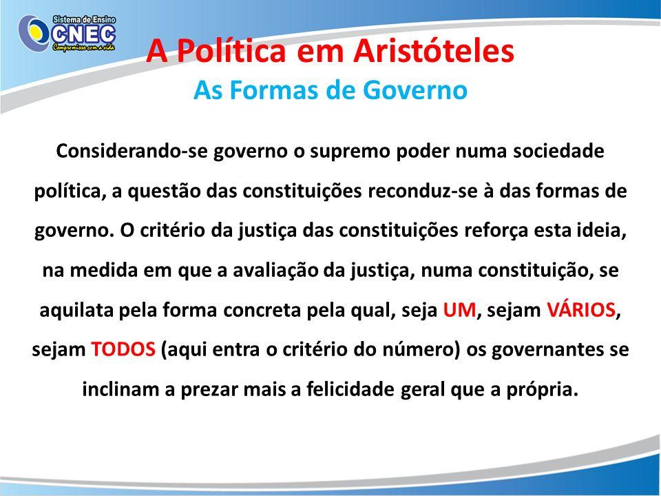 A Política em Aristóteles As Formas de Governo Considerando-se governo o supremo poder numa sociedade política, a questão das constituições reconduz-s