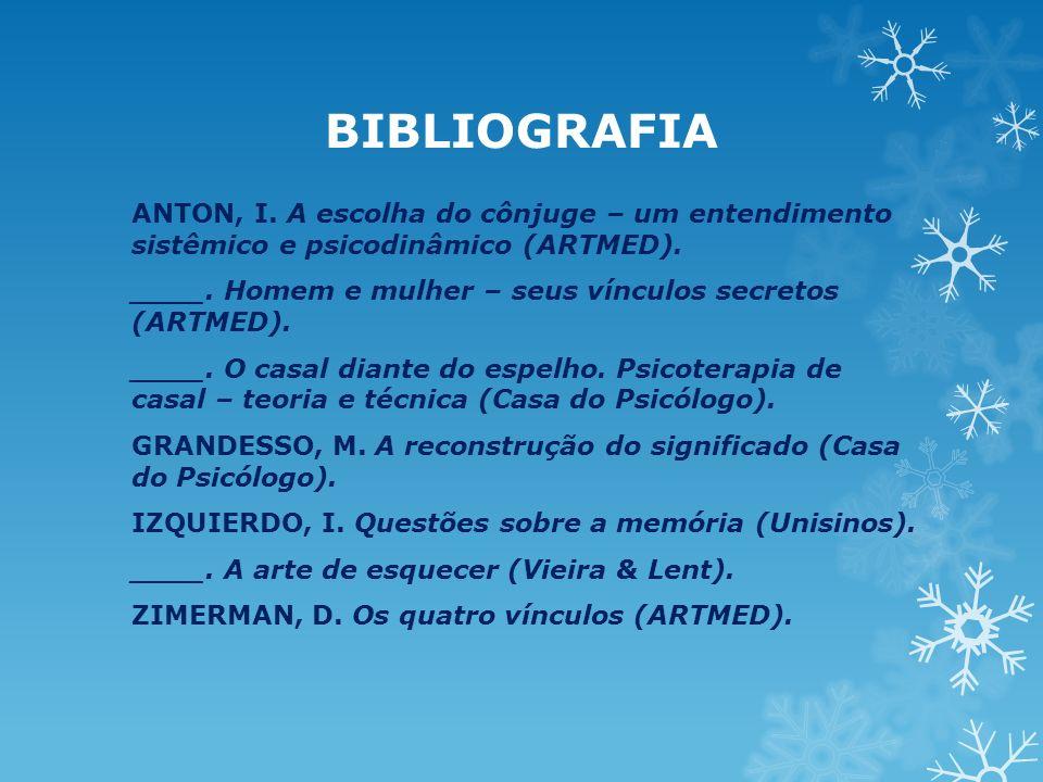 BIBLIOGRAFIA ANTON, I. A escolha do cônjuge – um entendimento sistêmico e psicodinâmico (ARTMED). ____. Homem e mulher – seus vínculos secretos (ARTME