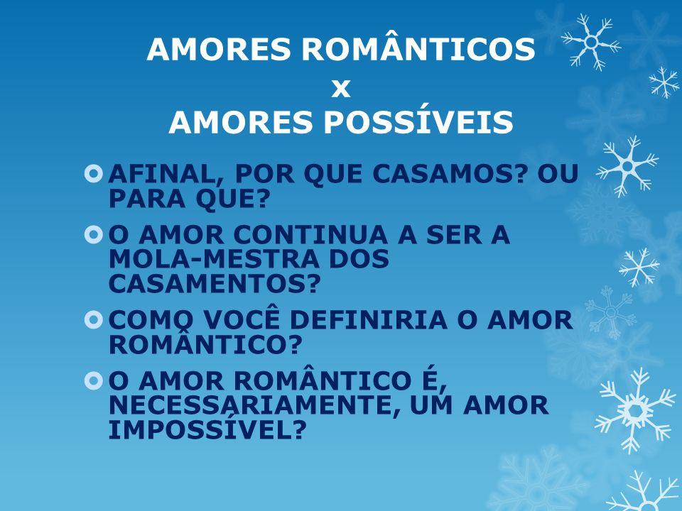 AMORES ROMÂNTICOS x AMORES POSSÍVEIS AFINAL, POR QUE CASAMOS.