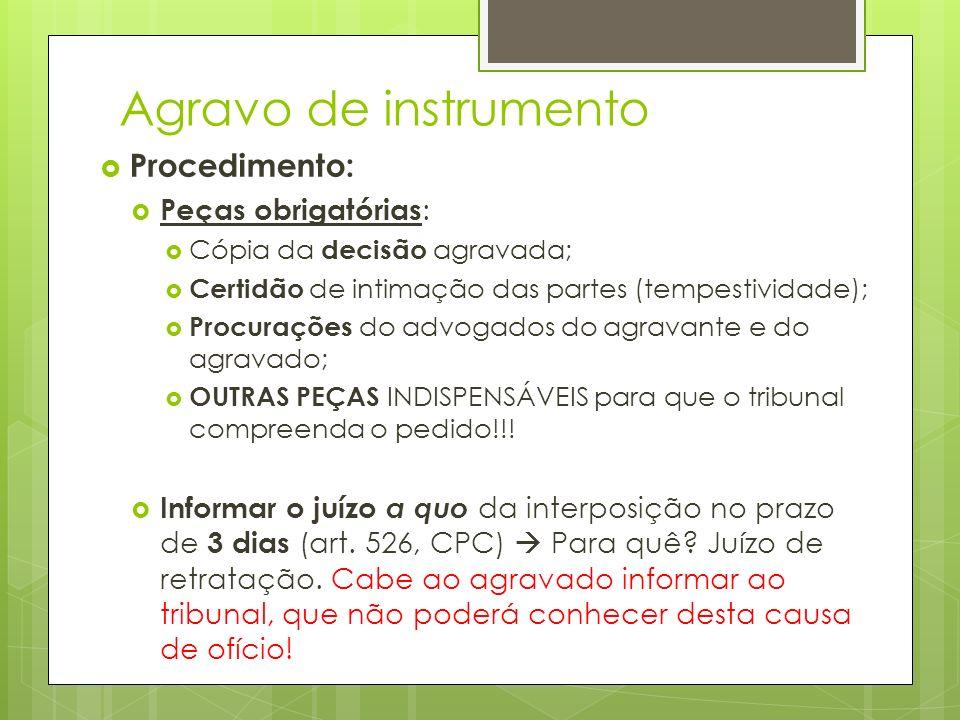 Agravo de instrumento Procedimento: Peças obrigatórias : Cópia da decisão agravada; Certidão de intimação das partes (tempestividade); Procurações do