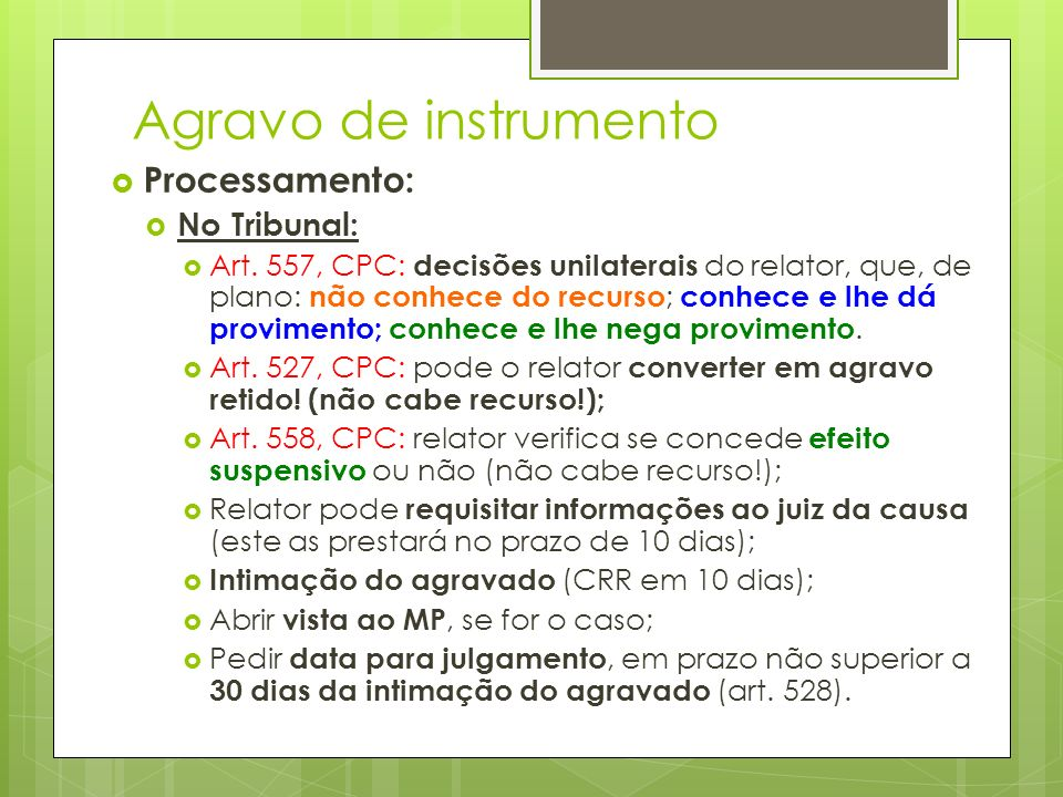 Agravo de instrumento Processamento: No Tribunal: Art. 557, CPC: decisões unilaterais do relator, que, de plano: não conhece do recurso ; conhece e lh