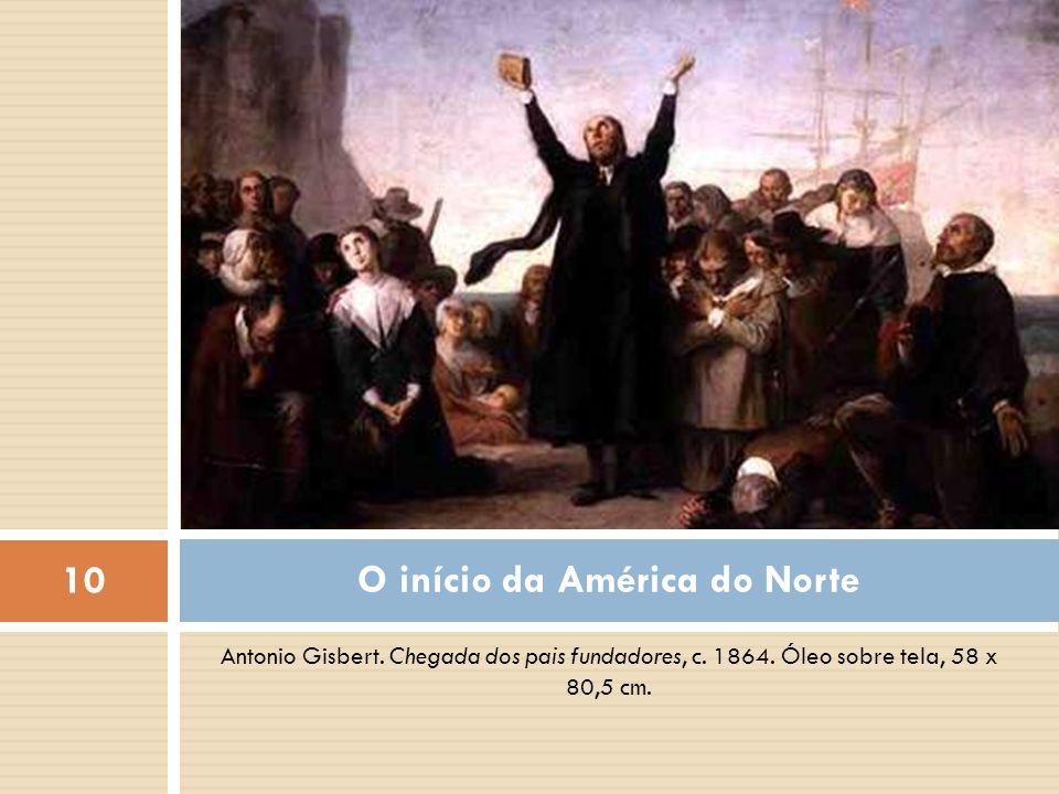 Antonio Gisbert. Chegada dos pais fundadores, c. 1864. Óleo sobre tela, 58 x 80,5 cm. O início da América do Norte 10