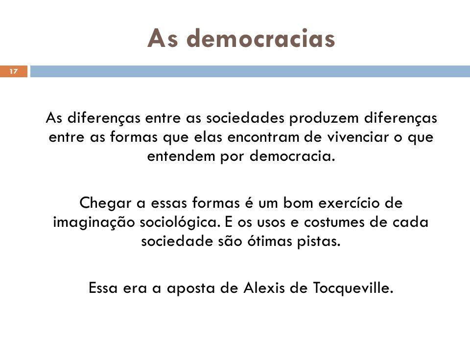 As democracias 17 As diferenças entre as sociedades produzem diferenças entre as formas que elas encontram de vivenciar o que entendem por democracia.