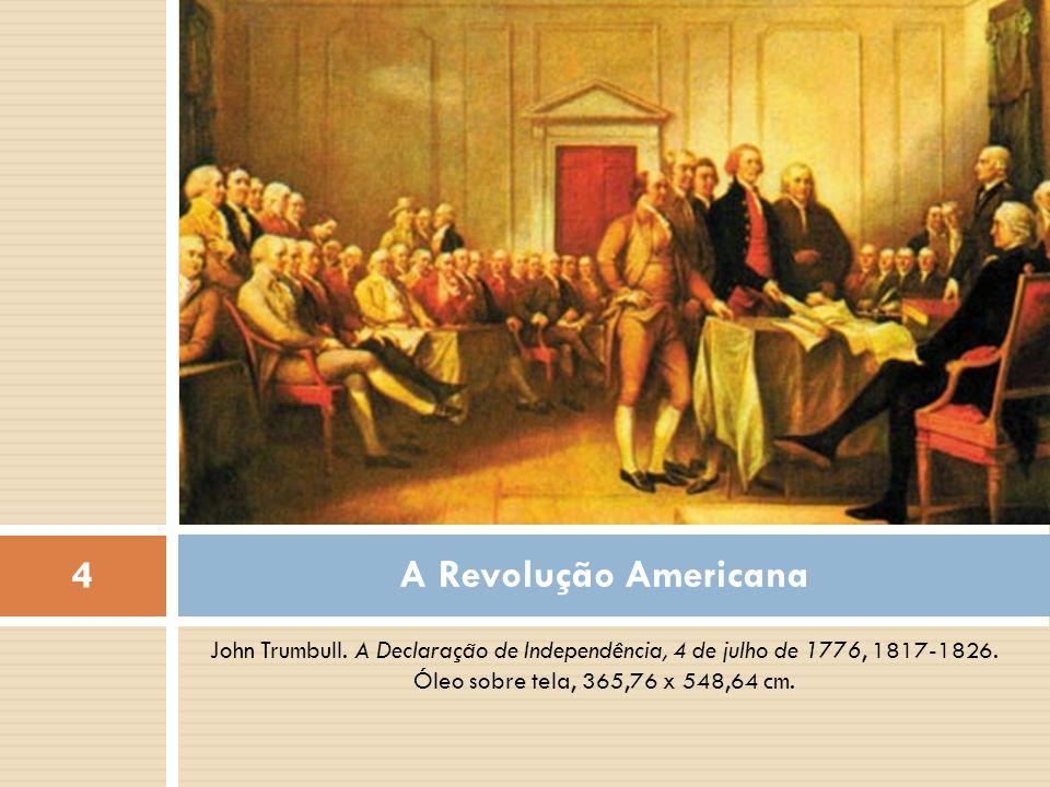 John Trumbull. A Declaração de Independência, 4 de julho de 1776, 1817-1826. Óleo sobre tela, 365,76 x 548,64 cm. A Revolução Americana 4