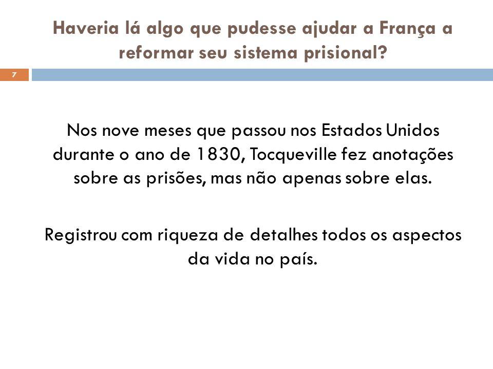 Haveria lá algo que pudesse ajudar a França a reformar seu sistema prisional? Nos nove meses que passou nos Estados Unidos durante o ano de 1830, Tocq