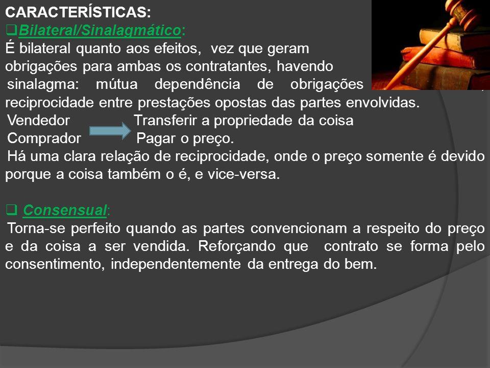 CARACTERÍSTICAS: Bilateral/Sinalagmático: É bilateral quanto aos efeitos, vez que geram obrigações para ambas os contratantes, havendo sinalagma: mútu