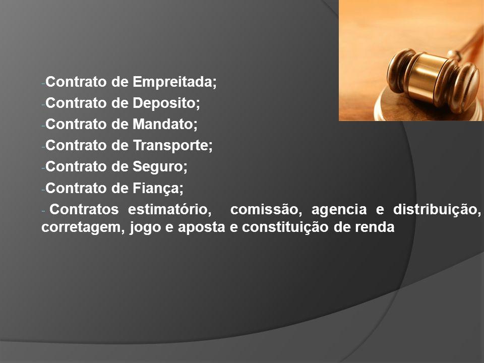 - Contrato de Empreitada; - Contrato de Deposito; - Contrato de Mandato; - Contrato de Transporte; - Contrato de Seguro; - Contrato de Fiança; - Contr