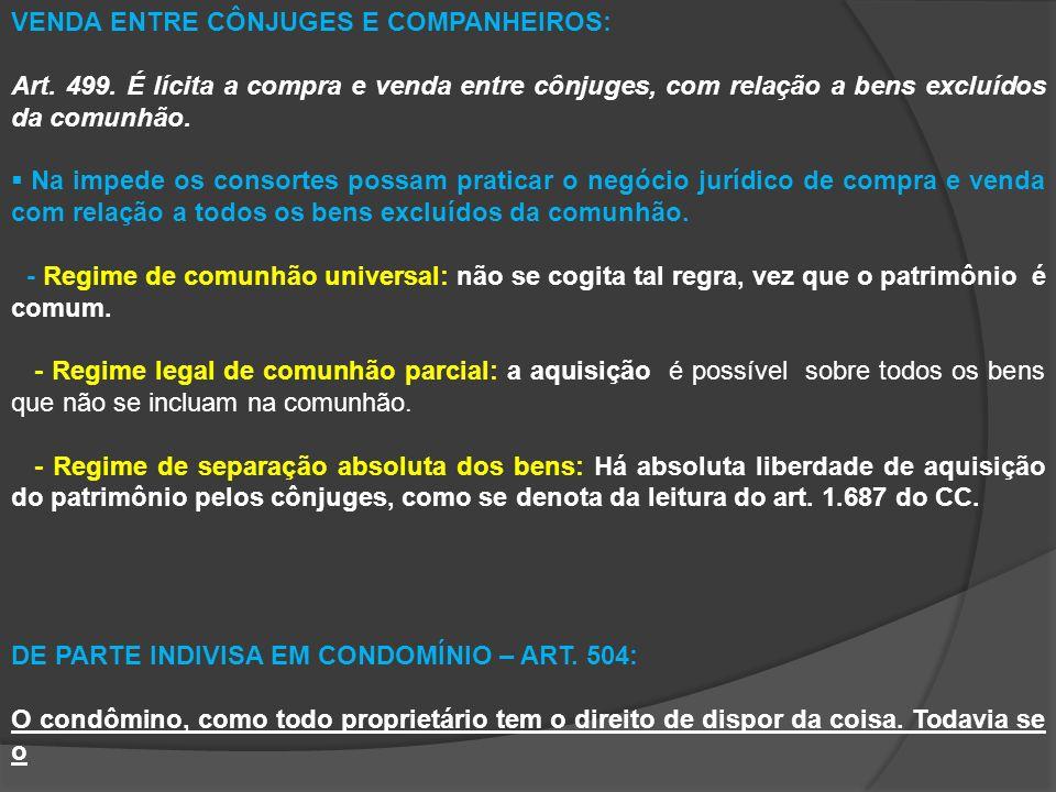 VENDA ENTRE CÔNJUGES E COMPANHEIROS: Art. 499. É lícita a compra e venda entre cônjuges, com relação a bens excluídos da comunhão. Na impede os consor