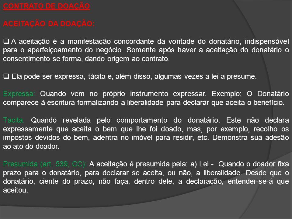 CONTRATO DE DOAÇÃO ACEITAÇÃO DA DOAÇÃO: A aceitação é a manifestação concordante da vontade do donatário, indispensável para o aperfeiçoamento do negó