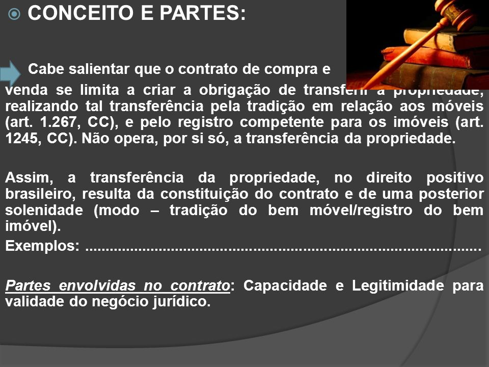 CONCEITO E PARTES: Cabe salientar que o contrato de compra e venda se limita a criar a obrigação de transferir a propriedade, realizando tal transferê