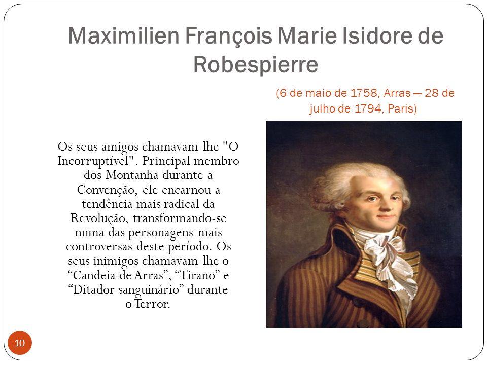 Maximilien François Marie Isidore de Robespierre (6 de maio de 1758, Arras 28 de julho de 1794, Paris) 10 Os seus amigos chamavam-lhe O Incorruptível .