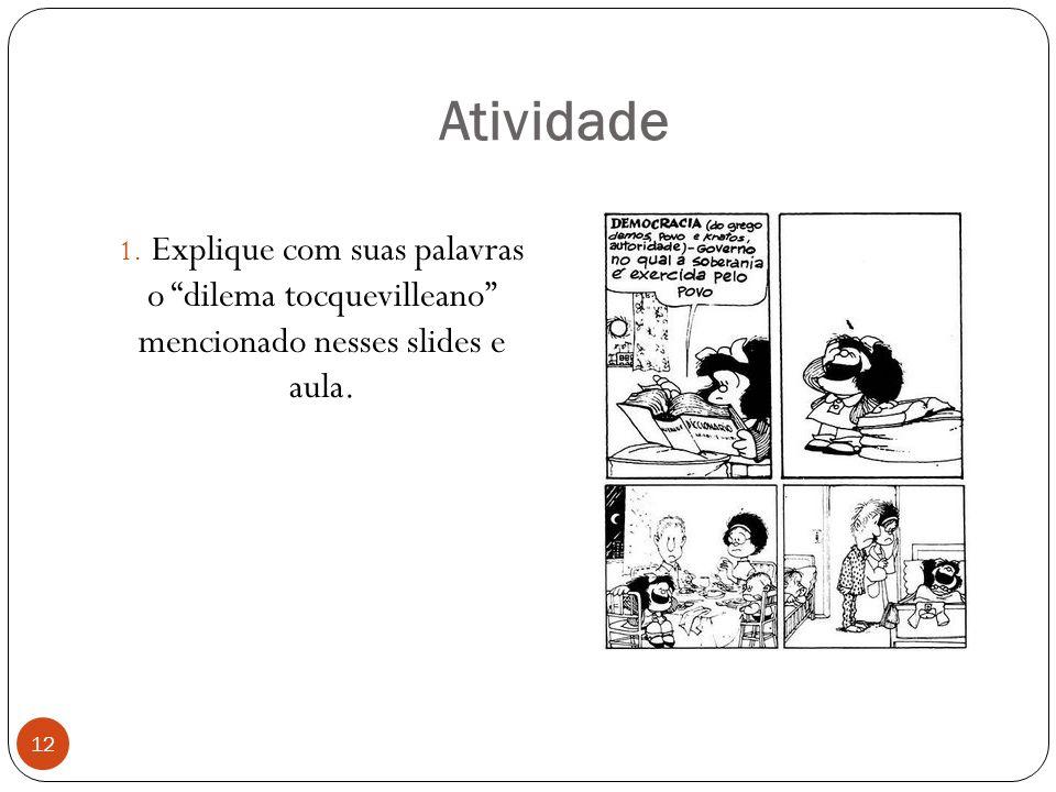 Atividade 12 1. Explique com suas palavras o dilema tocquevilleano mencionado nesses slides e aula.