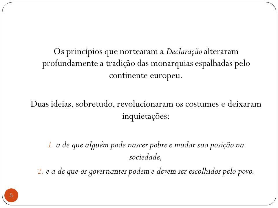 Os princípios que nortearam a Declaração alteraram profundamente a tradição das monarquias espalhadas pelo continente europeu. Duas ideias, sobretudo,