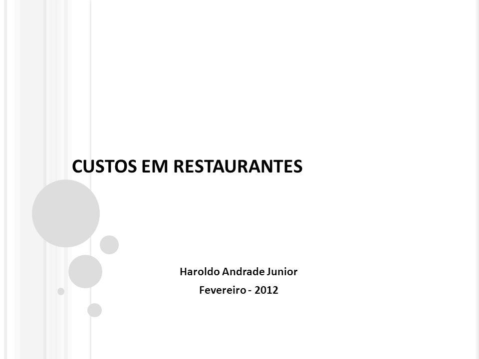 CUSTOS EM RESTAURANTES Haroldo Andrade Junior Fevereiro - 2012