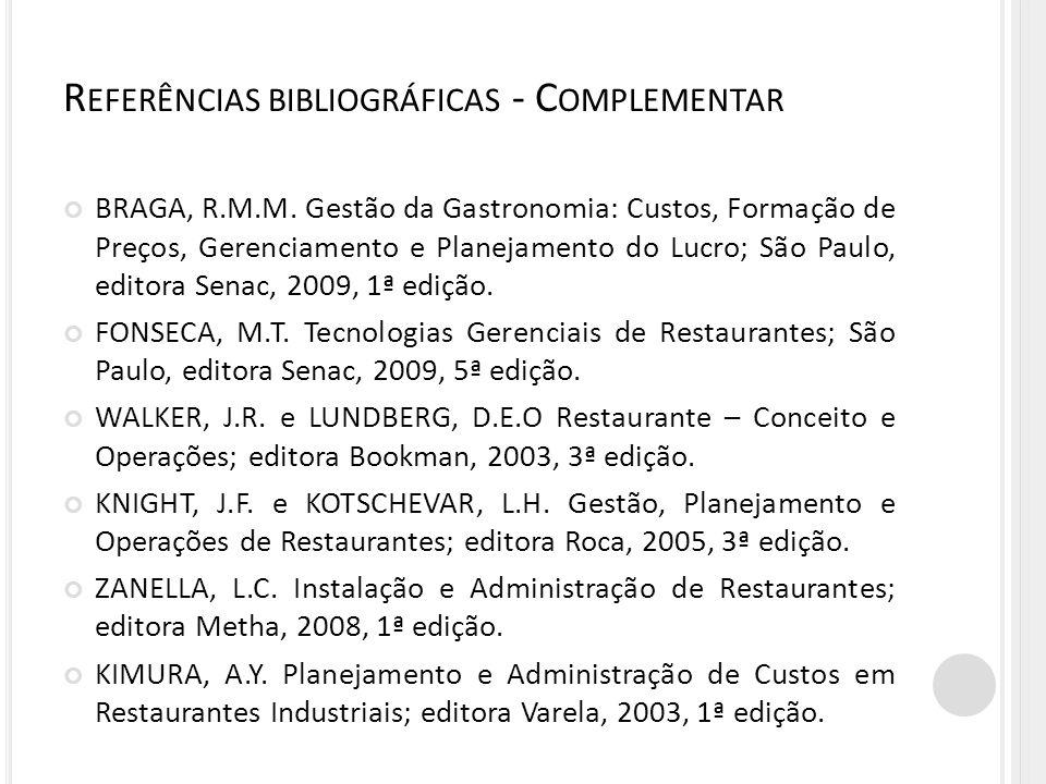 BRAGA, R.M.M. Gestão da Gastronomia: Custos, Formação de Preços, Gerenciamento e Planejamento do Lucro; São Paulo, editora Senac, 2009, 1ª edição. FON