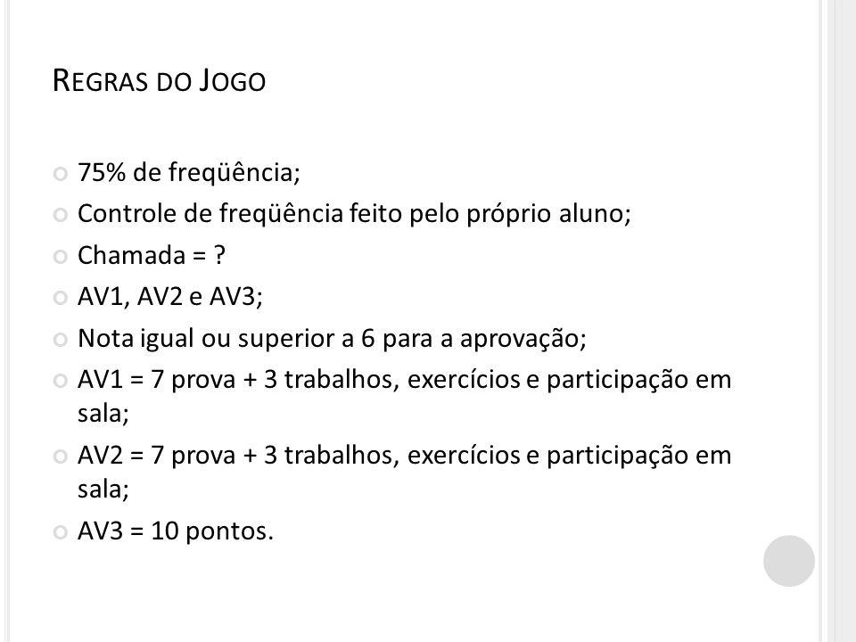 75% de freqüência; Controle de freqüência feito pelo próprio aluno; Chamada = ? AV1, AV2 e AV3; Nota igual ou superior a 6 para a aprovação; AV1 = 7 p