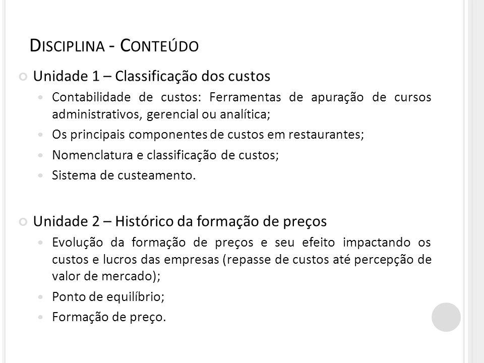 Unidade 1 – Classificação dos custos Contabilidade de custos: Ferramentas de apuração de cursos administrativos, gerencial ou analítica; Os principais
