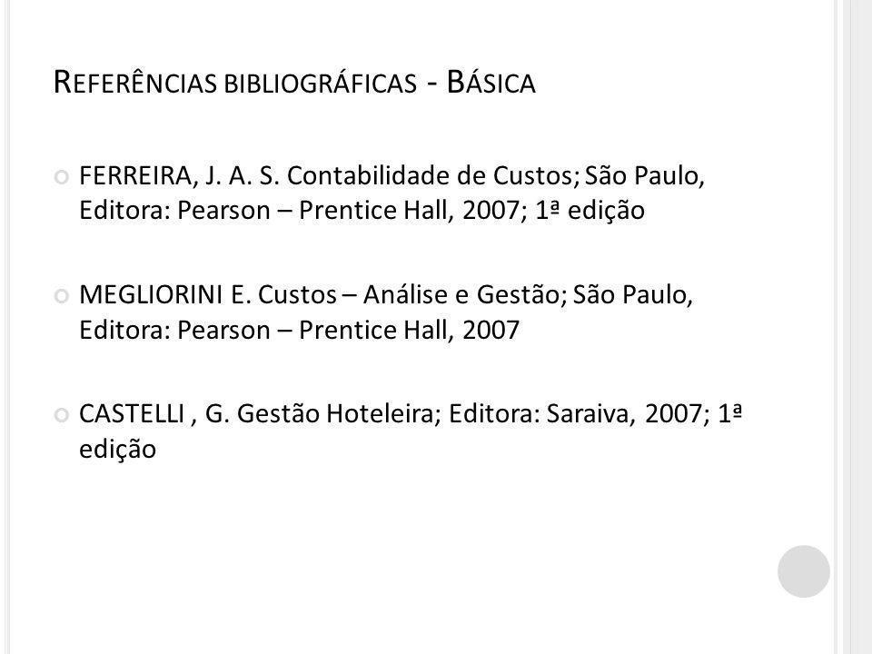 FERREIRA, J. A. S. Contabilidade de Custos; São Paulo, Editora: Pearson – Prentice Hall, 2007; 1ª edição MEGLIORINI E. Custos – Análise e Gestão; São