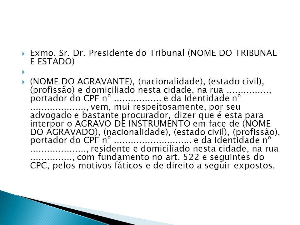 Exmo. Sr. Dr. Presidente do Tribunal (NOME DO TRIBUNAL E ESTADO) (NOME DO AGRAVANTE), (nacionalidade), (estado civil), (profissão) e domiciliado nesta