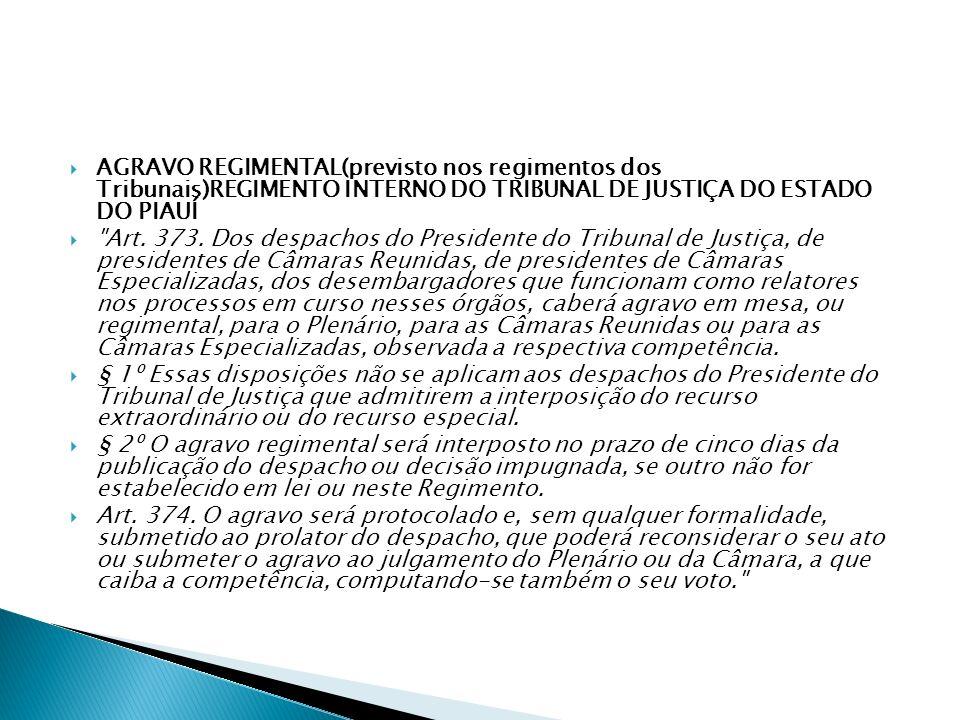 AGRAVO REGIMENTAL(previsto nos regimentos dos Tribunais)REGIMENTO INTERNO DO TRIBUNAL DE JUSTIÇA DO ESTADO DO PIAUÍ