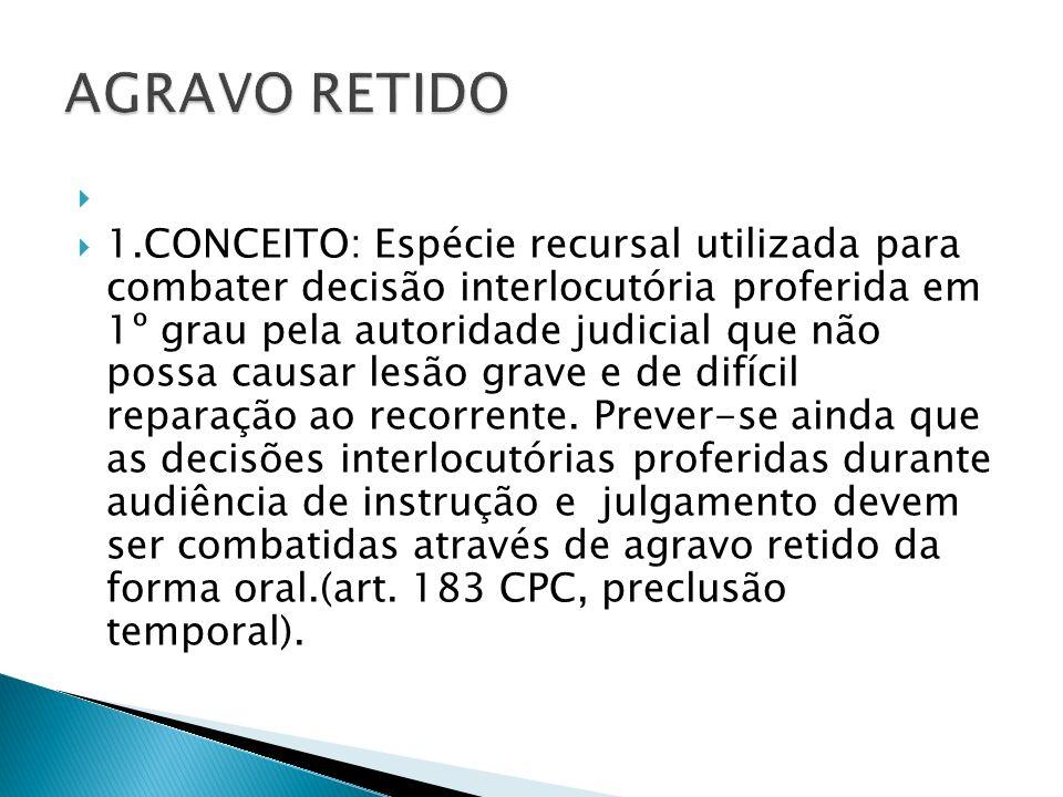 1.CONCEITO: Espécie recursal utilizada para combater decisão interlocutória proferida em 1º grau pela autoridade judicial que não possa causar lesão g