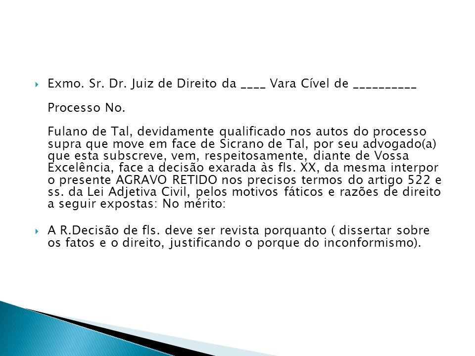 Exmo. Sr. Dr. Juiz de Direito da ____ Vara Cível de __________ Processo No. Fulano de Tal, devidamente qualificado nos autos do processo supra que mov