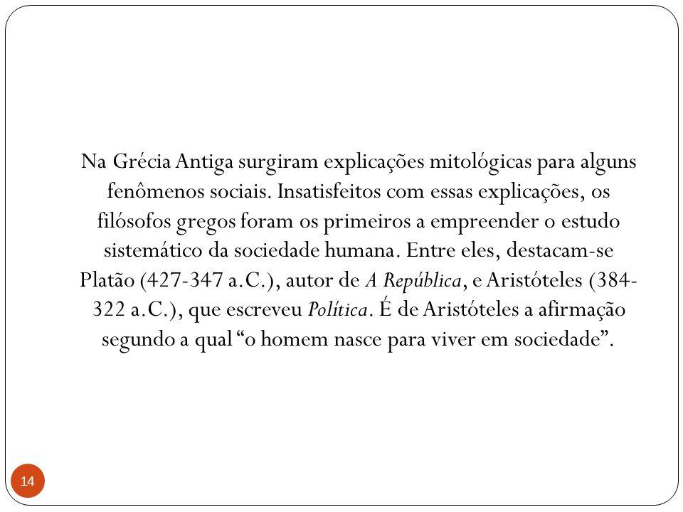 Na Grécia Antiga surgiram explicações mitológicas para alguns fenômenos sociais. Insatisfeitos com essas explicações, os filósofos gregos foram os pri