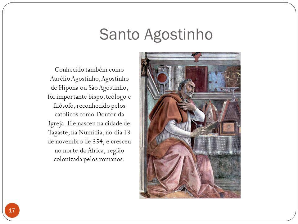 Santo Agostinho Conhecido também como Aurélio Agostinho, Agostinho de Hipona ou São Agostinho, foi importante bispo, teólogo e filósofo, reconhecido p