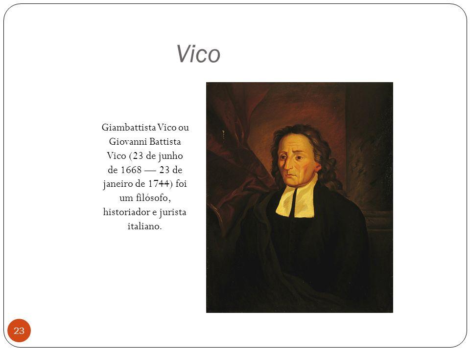 Vico Giambattista Vico ou Giovanni Battista Vico (23 de junho de 1668 23 de janeiro de 1744) foi um filósofo, historiador e jurista italiano. 23