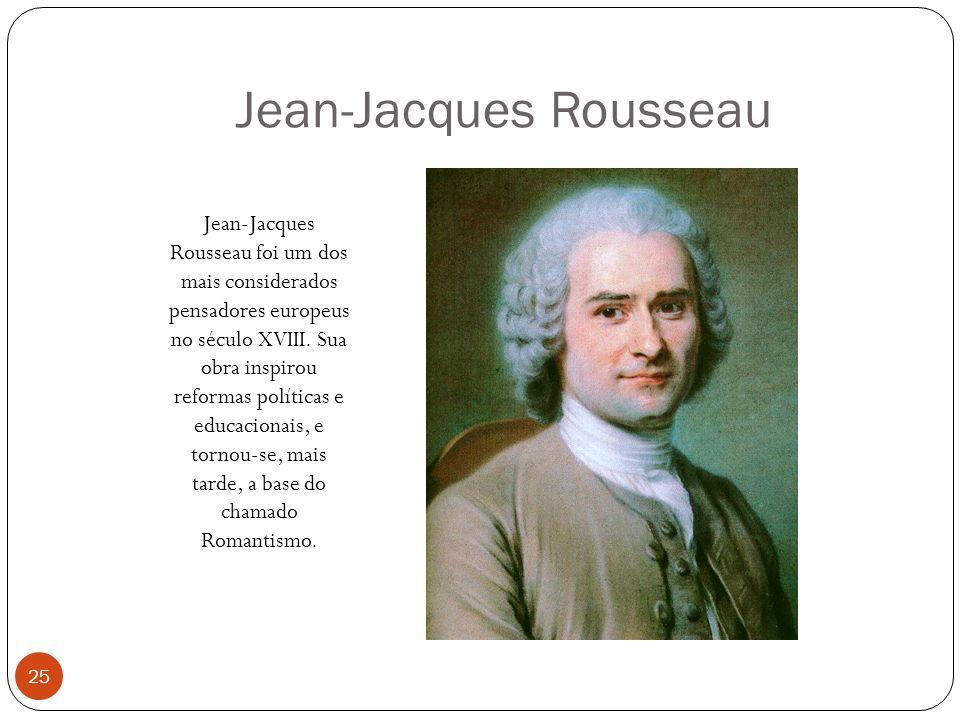Jean-Jacques Rousseau Jean-Jacques Rousseau foi um dos mais considerados pensadores europeus no século XVIII. Sua obra inspirou reformas políticas e e