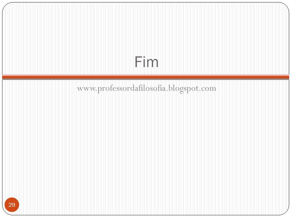 Fim www.professordafilosofia.blogspot.com 29