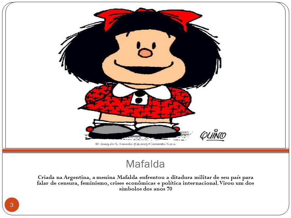 Mafalda Criada na Argentina, a menina Mafalda enfrentou a ditadura militar de seu país para falar de censura, feminismo, crises econômicas e política