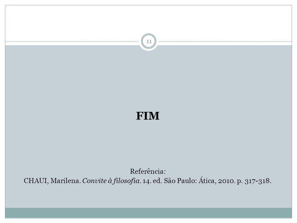 FIM Referência: CHAUI, Marilena. Convite à filosofia. 14. ed. São Paulo: Ática, 2010. p. 317-318. 11