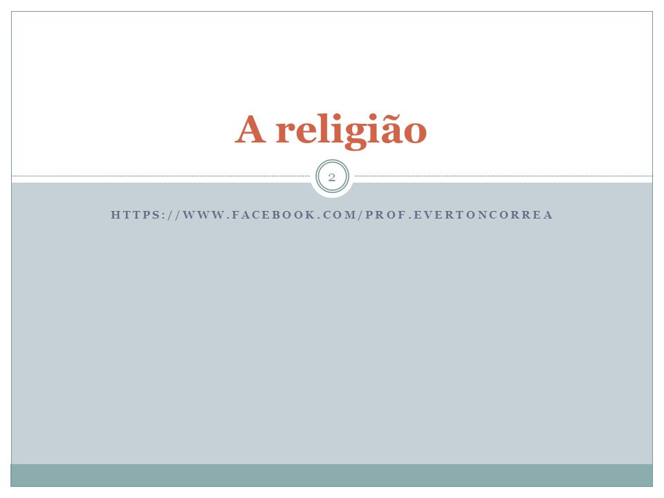 HTTPS://WWW.FACEBOOK.COM/PROF.EVERTONCORREA A religião 2