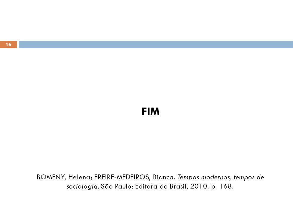 16 FIM BOMENY, Helena; FREIRE-MEDEIROS, Bianca. Tempos modernos, tempos de sociologia. São Paulo: Editora do Brasil, 2010. p. 168.