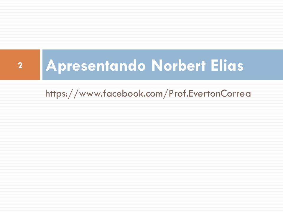 https://www.facebook.com/Prof.EvertonCorrea Apresentando Norbert Elias 2