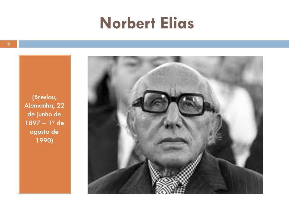 Norbert Elias (Breslau, Alemanha, 22 de junho de 1897 – 1º de agosto de 1990) 3