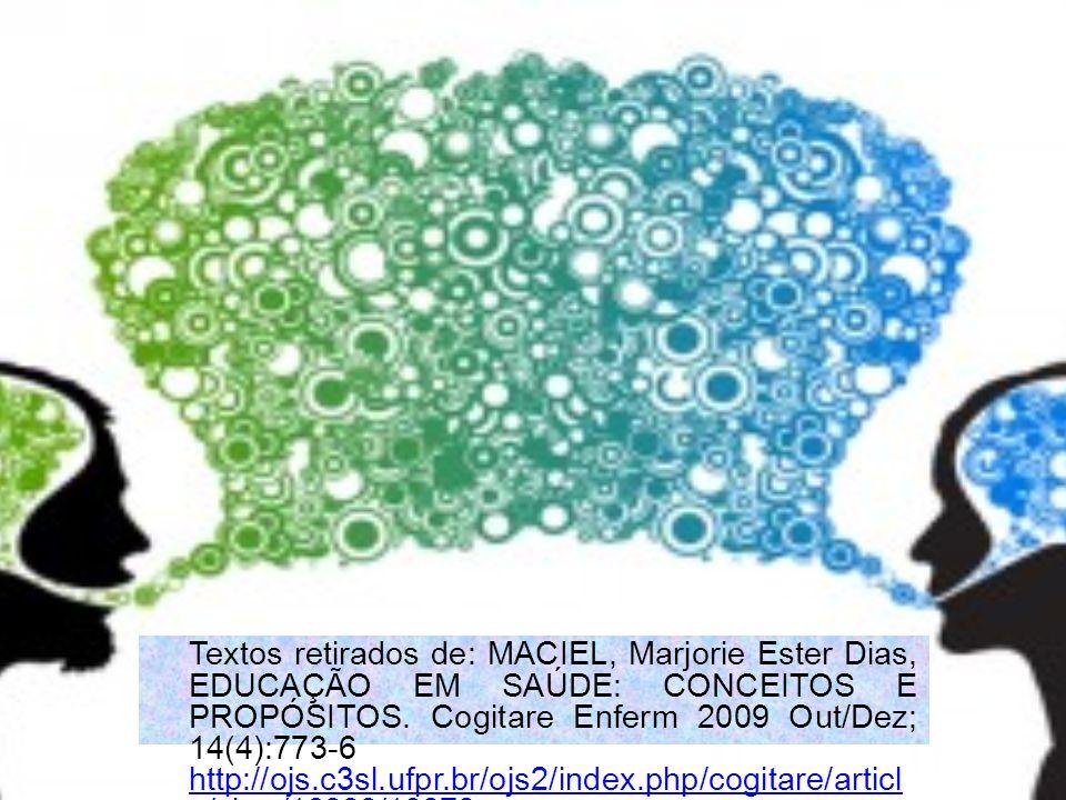 Textos retirados de: MACIEL, Marjorie Ester Dias, EDUCAÇÃO EM SAÚDE: CONCEITOS E PROPÓSITOS. Cogitare Enferm 2009 Out/Dez; 14(4):773-6 http://ojs.c3sl