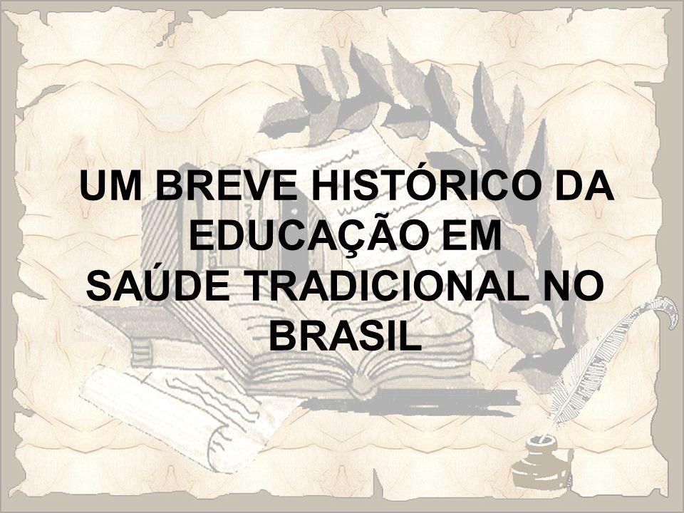 UM BREVE HISTÓRICO DA EDUCAÇÃO EM SAÚDE TRADICIONAL NO BRASIL