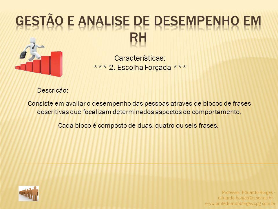 Professor Eduardo Borges - eduardo.borges@rj.senac.br - www.profeduardoborges.xpg.com.br Características: *** 2. Escolha Forçada *** Descrição: Consis