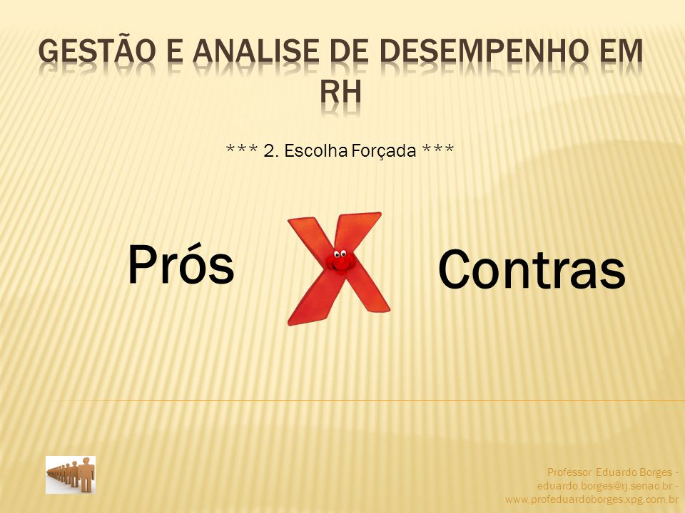 Professor Eduardo Borges - eduardo.borges@rj.senac.br - www.profeduardoborges.xpg.com.br Prós Contras *** 2. Escolha Forçada ***