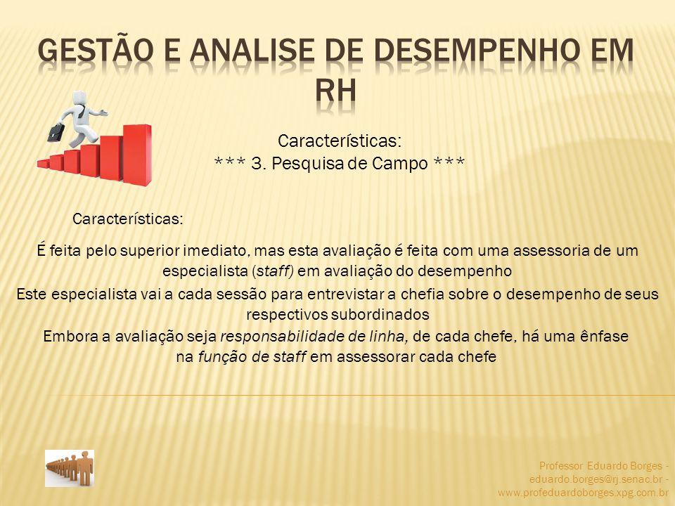 Professor Eduardo Borges - eduardo.borges@rj.senac.br - www.profeduardoborges.xpg.com.br Características: *** 3. Pesquisa de Campo *** Características