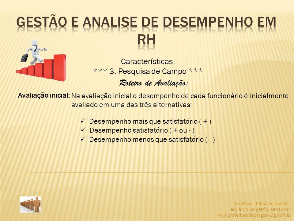 Professor Eduardo Borges - eduardo.borges@rj.senac.br - www.profeduardoborges.xpg.com.br Características: *** 3. Pesquisa de Campo *** Roteiro de Aval
