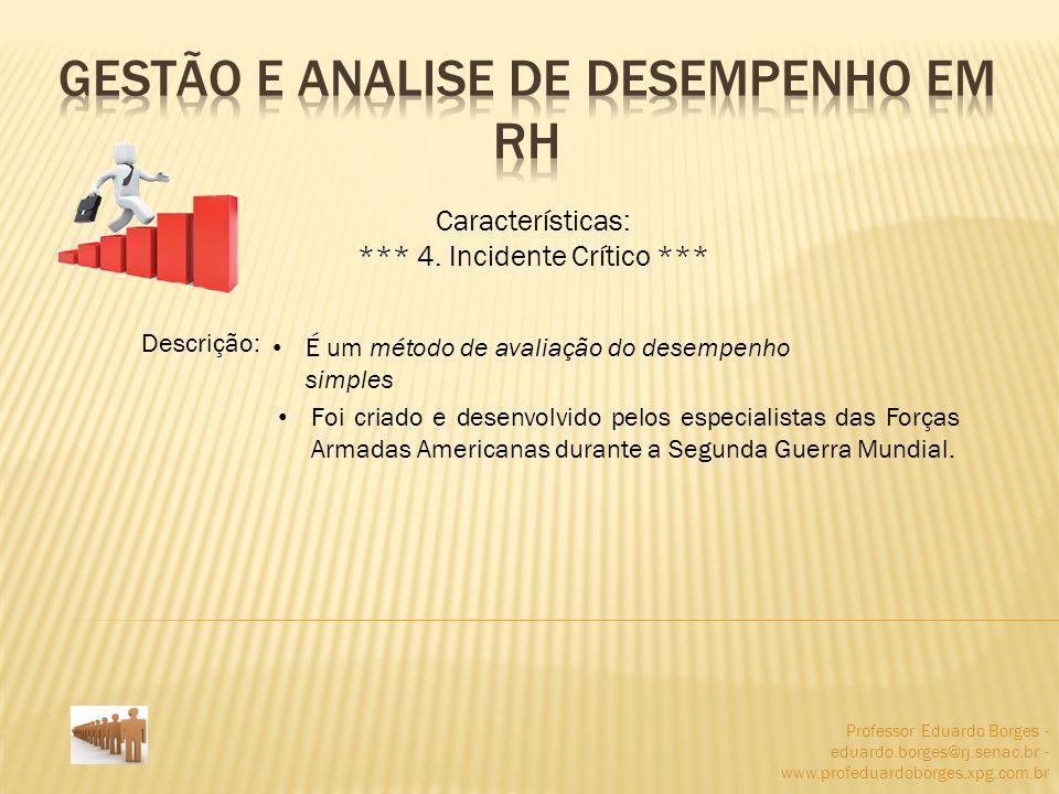 Professor Eduardo Borges - eduardo.borges@rj.senac.br - www.profeduardoborges.xpg.com.br Características: *** 4. Incidente Crítico *** Descrição: É um