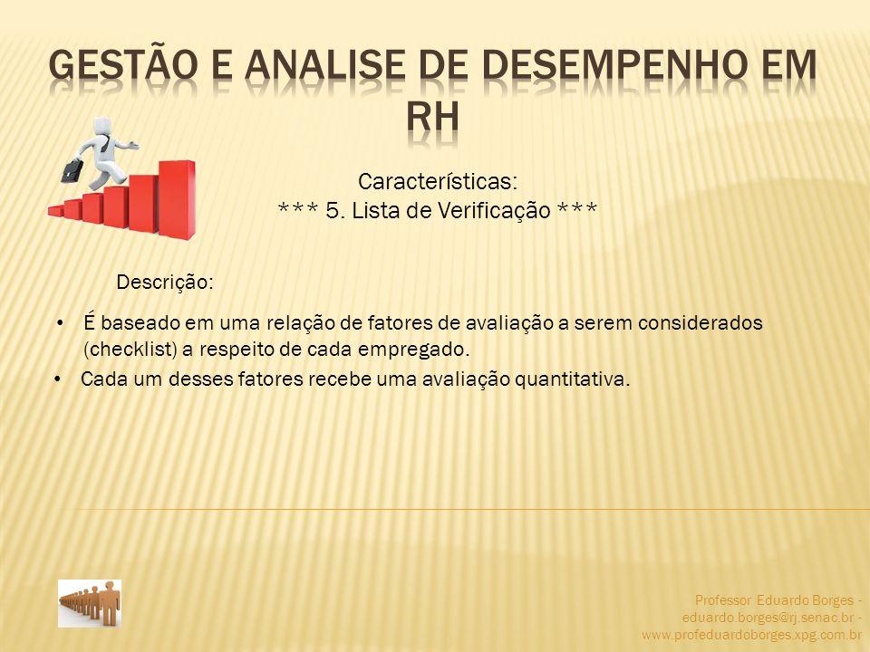 Professor Eduardo Borges - eduardo.borges@rj.senac.br - www.profeduardoborges.xpg.com.br Características: *** 5. Lista de Verificação *** Descrição: É