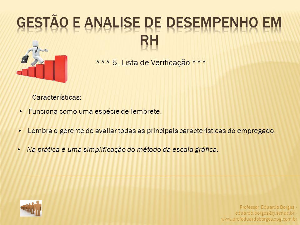 Professor Eduardo Borges - eduardo.borges@rj.senac.br - www.profeduardoborges.xpg.com.br *** 5. Lista de Verificação *** Características: Funciona com